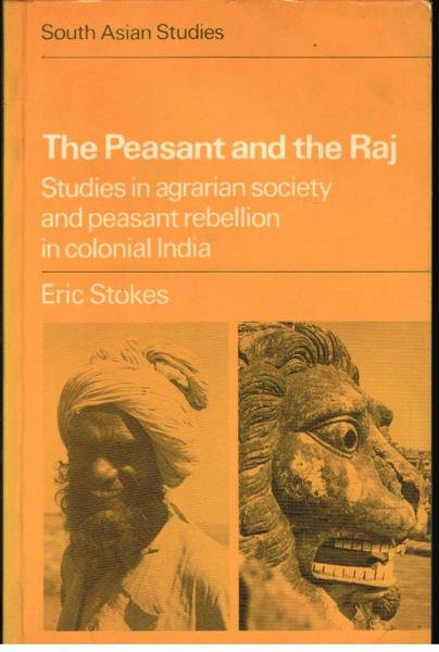 The Peasant and the Raj: Studies in Agrarian Society and Peasant Rebellion in Colonial India
