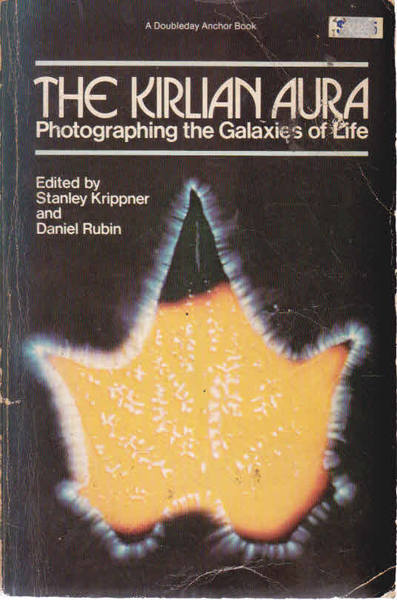 The Kirlian Aura:Photographing the Galaxies of Life: Photographing the Galaxies of Life