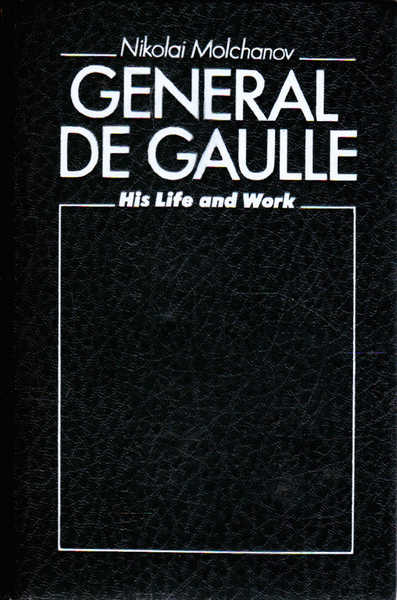 General De Gaulle, His Life and Work