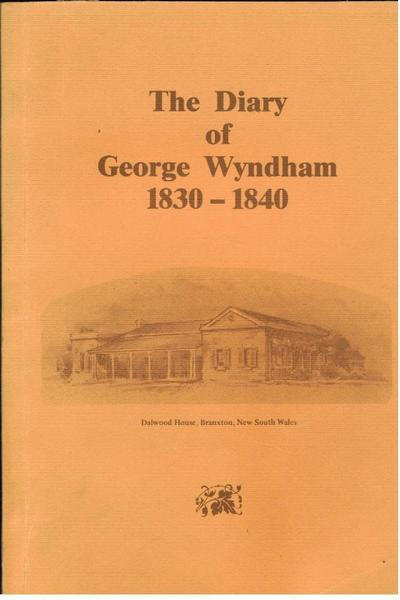 The Diary of George Wyndham 1830 - 1840: A Pioneer's Record