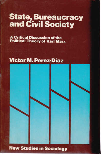State, Bureaucracy, and Civil Society: A Critical Discussion of the Political Theory of Karl Marx