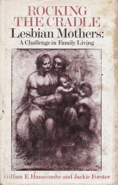 Rocking the Cradle: Lesbian Mothers: A Challenge in Family Living