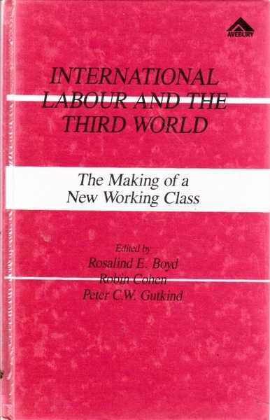 International Labour and the Third World: The Making of a New Working Class