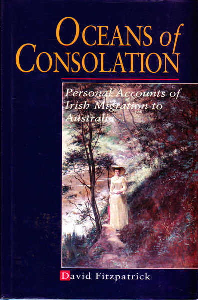 Oceans of Consolation: Personal Accounts of Irish Migration to Australia