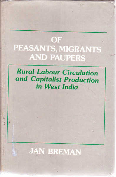 Of Peasants, Migrants and Paupers: Rural Labour Circulation and Capitalist Production in West India