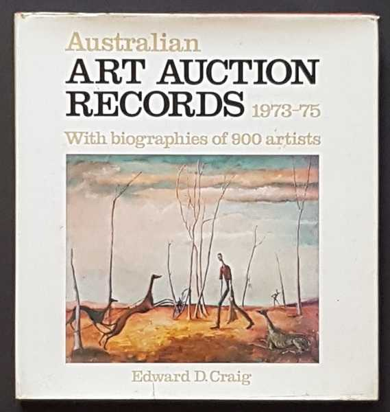 Australian Art Auction Records, 1973-75: A Record of Top Prices Bid at Australian Art Auctions during the Period March 1973 to March 1975, with Notes on the Artists