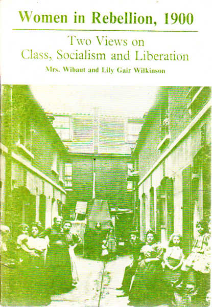 Women in Rebellion, 1900: Two Views on Class, Socialism and Libertion
