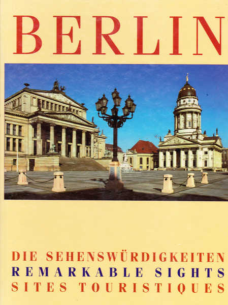 Berlin: Die Sehenswurdigkeiten/ Remarkable Sights/ Sites Touristiques