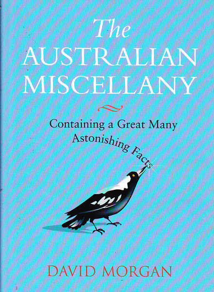 The Australian Miscellany : Containing a Great Many Astonishing Facts