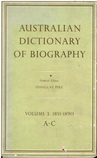 Australian Dictionary of Biography Volume 3: 1851-1890 A-C