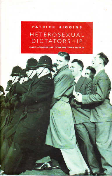 Heterosexual Dictatorship: Male Homosexuality in Post-War Britain