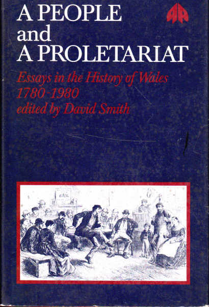 A People and a Proletariat: Essays in the History of Wales, 1780-1980