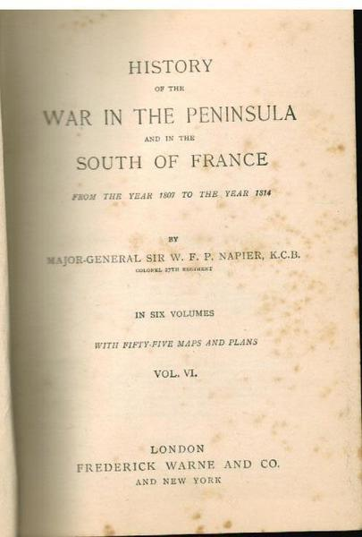 History of the War in the Peninsula and in the South of France from the Year 1807 to the Year 1814 Volume VI