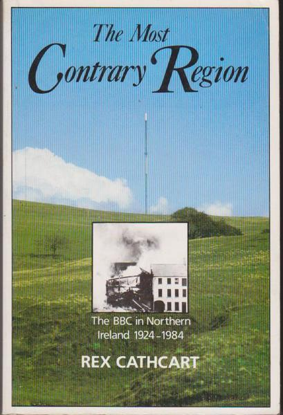 The Most Contrary Region : The BBC in Northern Ireland 1924-1984