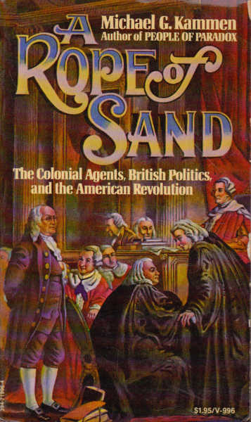 A Rope of Sand: The Colonial Agents, British Politics, and the American Revolution