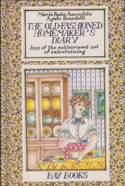 The Old-Fashioned Homemaker's Diary: Joys of the Rediscovered Art of Entertaining