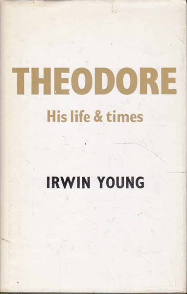 Theodore, His Life & Times