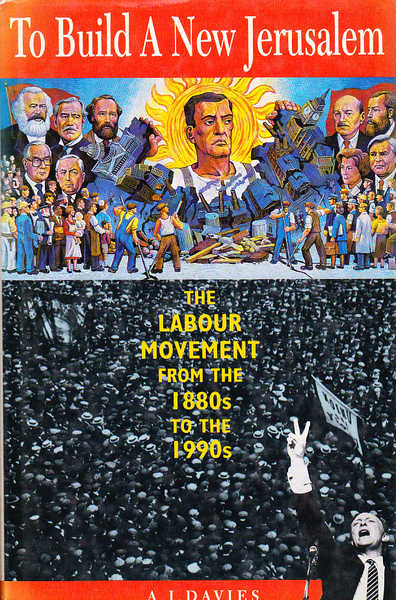 To Build a New Jerusalem: The Labor Movement From the 1880s to the 1990s