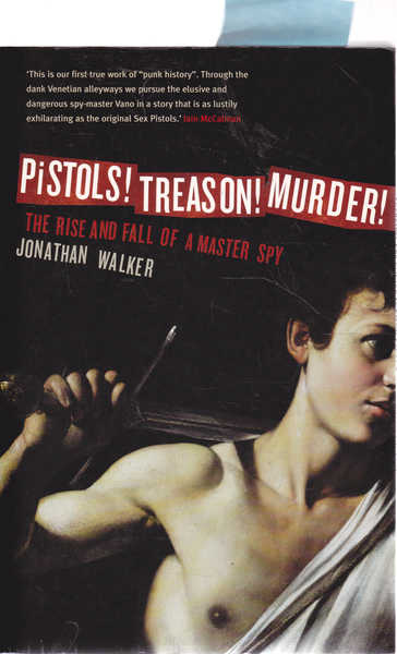 Pistols! Treason! Murder! The Rise an Fall of  a Master Spy