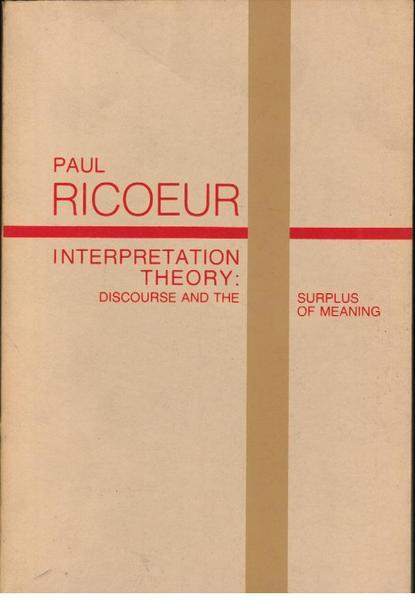 Interpretation Theory: Discourse and the Surplus of Meaning