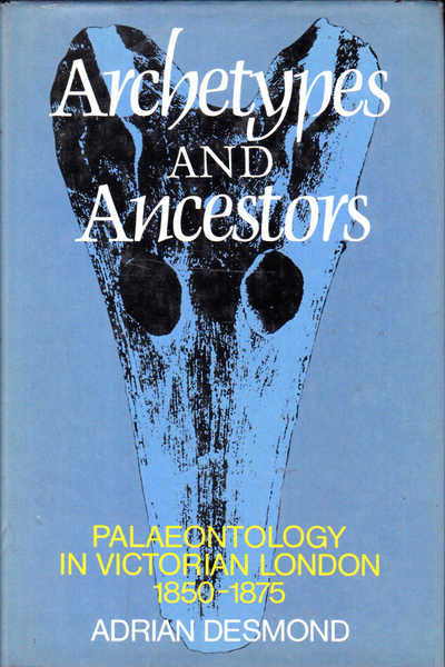 Archetypes and Ancestors: Palaeontology in Victorian London 1850-1875