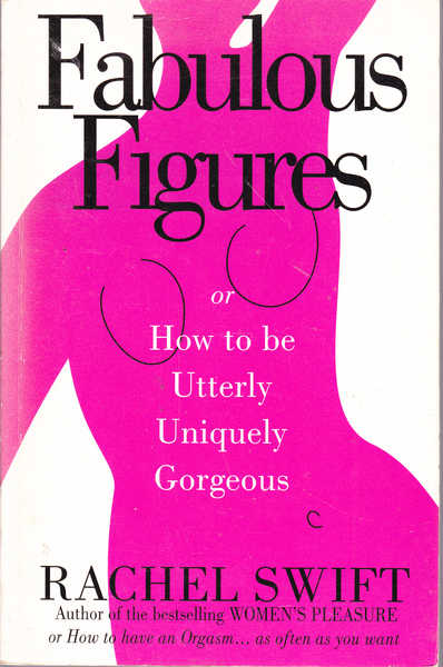 Fabulous Figures: Or, How to Be Utterly, Uniquely Gorgeous