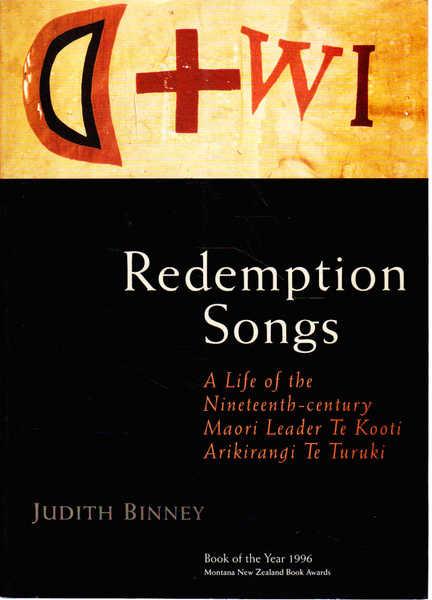Redemption Songs: a Life of the Nineteenth Century Maori Leader Te Kooti Arikirangi Te Turuki