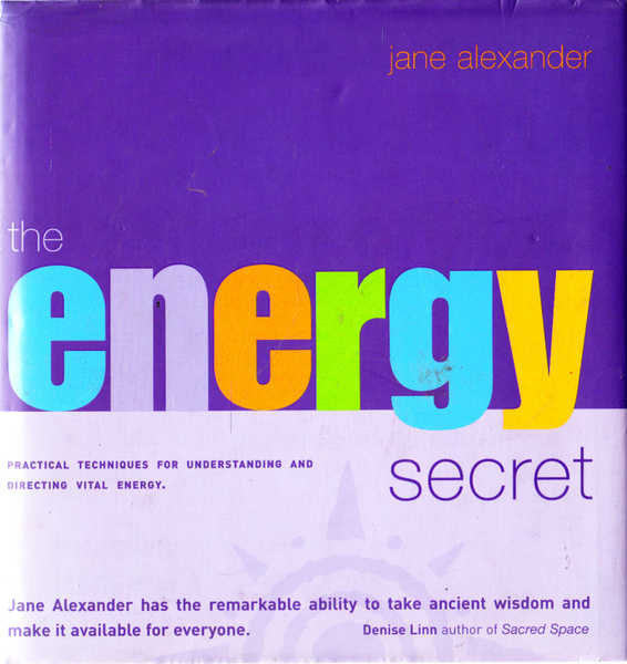 The Energy Secret: Practical Techniques for Understanding and Directing Vital Energy