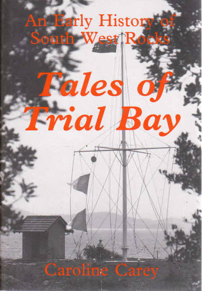 Tales of Trial Bay: An Early History of South West Rocks
