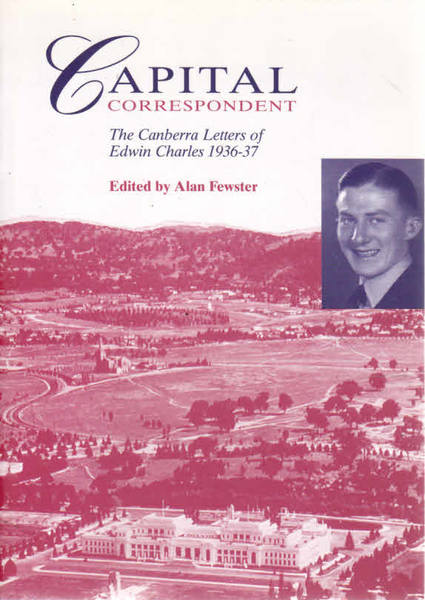Capital Correspondent: The Canberra Letters of Edwin Charles, 1936-37