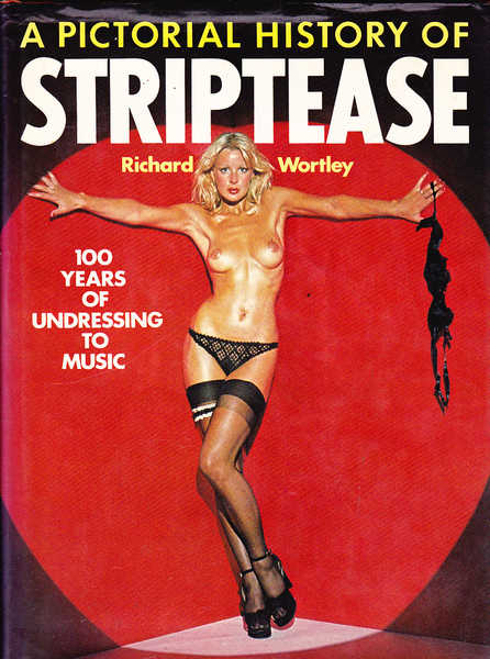 A Pictorial History of Striptease: 100 Years of Undressing to Music