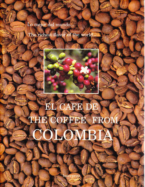 The Coffee from Colombia: Lo Mejor Del Mundo-- El Cafe De Colombia: The Richest Flavor of the World