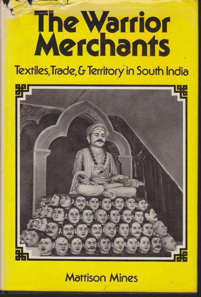 The Warrior Merchants: Textiles, Trade, and Territory in South India