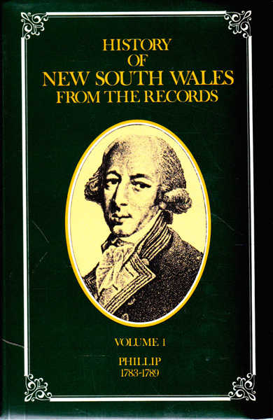 History of New South Wales from the Records: Volume 1 Governor Phillip 1783-1789