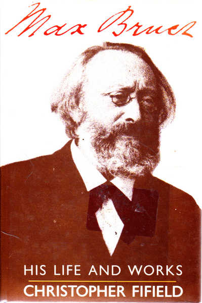 Max Bruch: His Life and Works