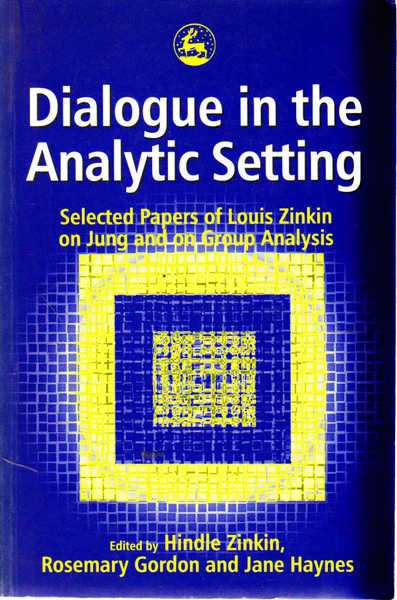 Dialogue in the Analytic Setting: Selected Papers of Luis Zinkin on Jung and on Group Analysis