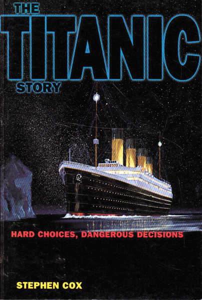 The Titanic Story: Hard Choices, Dangerous Decisions