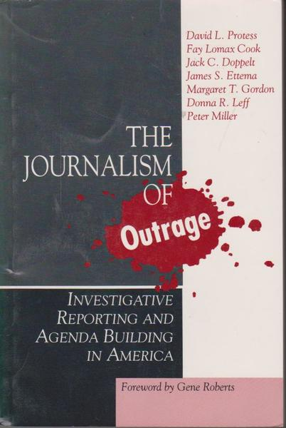 The Journalism of Outrage: Investigative Reporting and Agenda Building in America