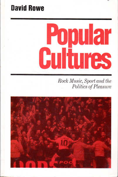 Popular Cultures: Rock Music, Sport and the Politics of Pleasure