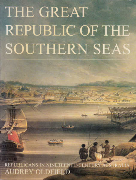 The Great Republic of the Southern Seas: Republicans in Nineteenth-Century Australia
