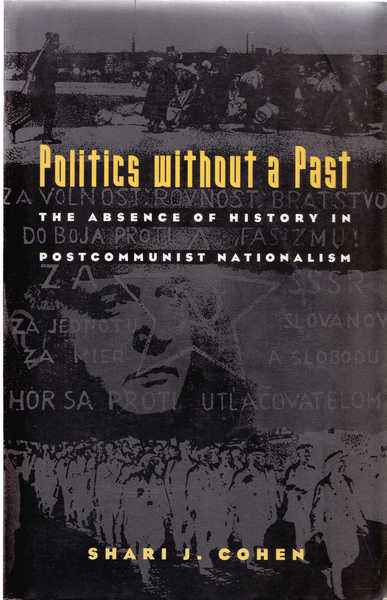 Politics Without a Past : The Absence of History in Post-Communist Nationalism