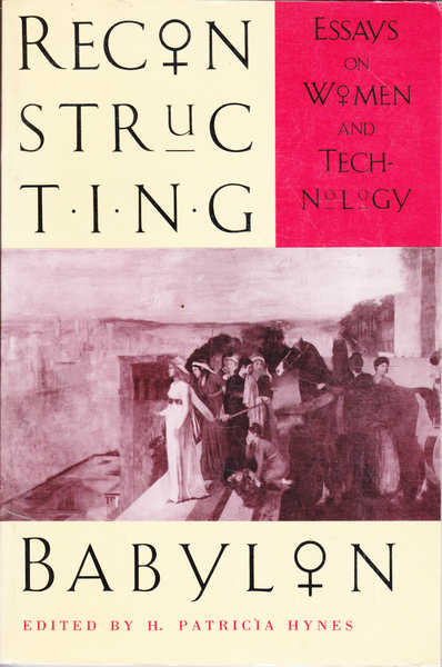 Reconstructing Babylon: Essays on Women and Technology