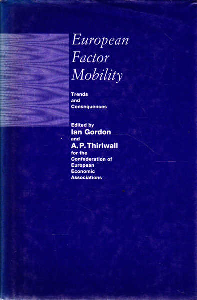 European Factor Mobility : Trends and Consequences: Proceedings of the Conference of the Confederation of European Economic Associations, University of Kent at Canterbury, 29 June-3 July 1986