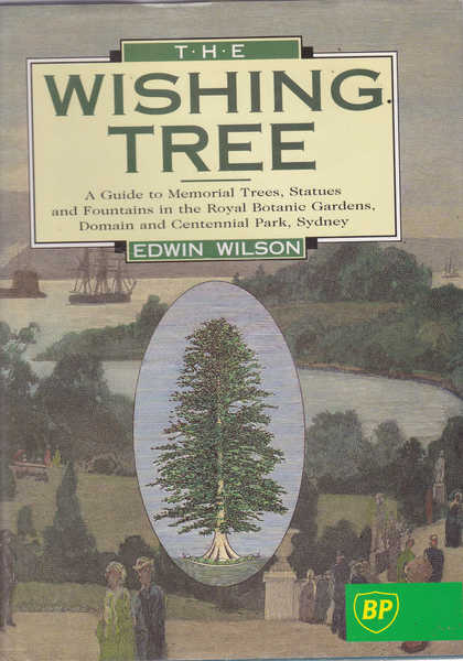 The Wishing Tree: A Guide to Memorial Trees, Statues, Fountains, Etc. in the Royal Botanic Gardens, Domain and Centennial Park, Sydney