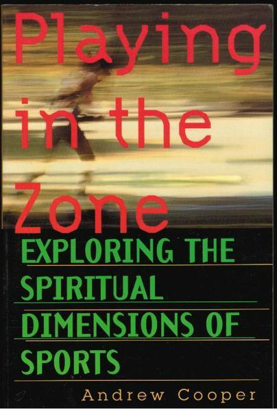Playing in the Zone: Exploring the Spiritual Dimensions of Sports