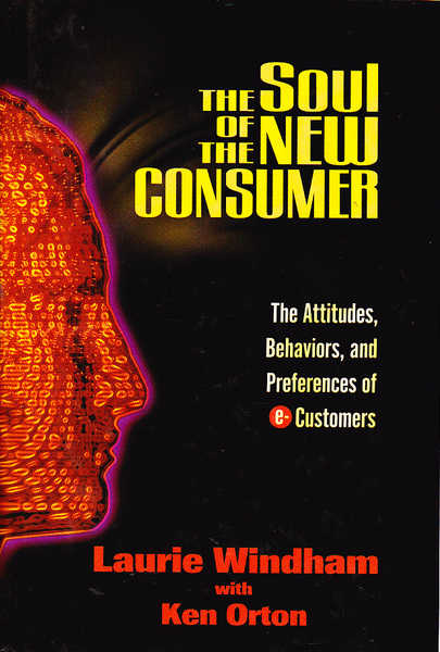 The Soul of the New Consumer: The Attitudes, Behaviors, and Preferences of E-Customers