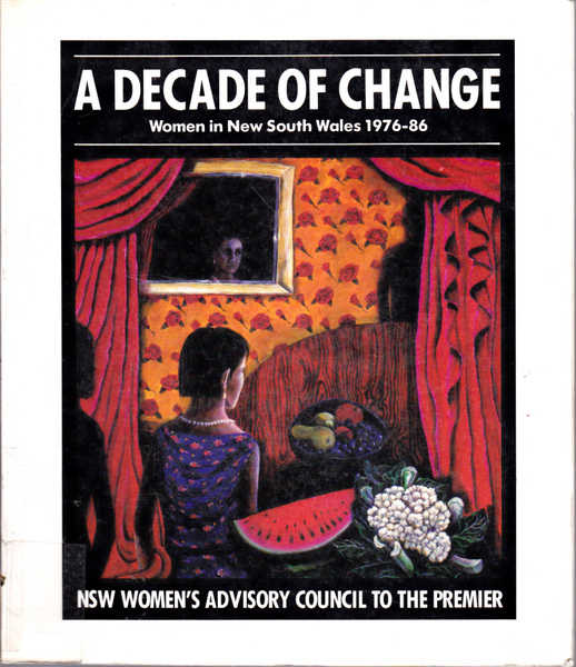 A Decade of Change: Women in New South Wales, 1976-86 a Comparative Statement of Changes for Women in NSW, Achieved through Individual, Community, and Government Action