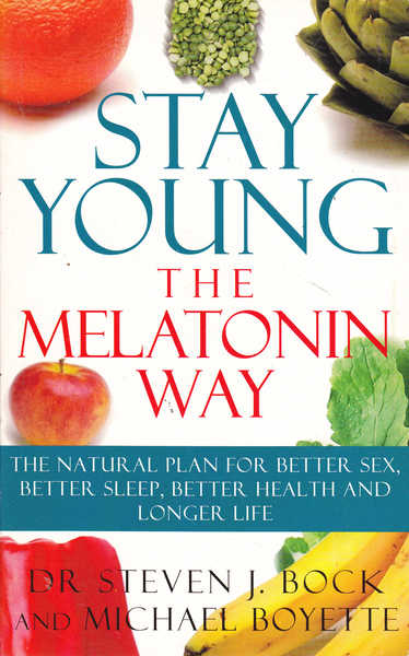 Stay Young: The Melatonin Way - The Natural Plan for Better Sex, Better Sleep, Better Health and Longer Life