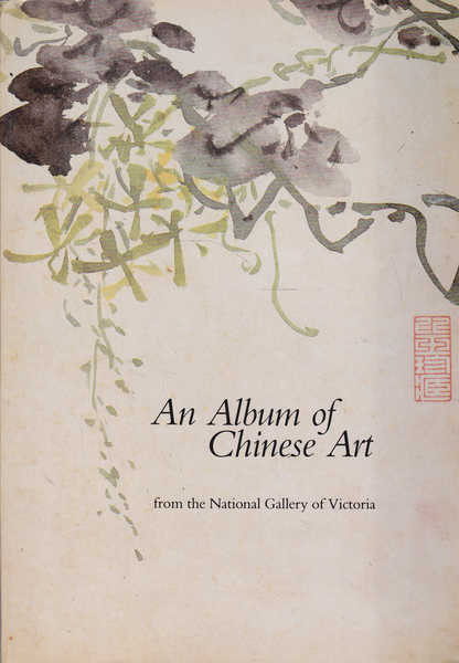 An Album of Chinese Art: from the National Gallery of Victoria