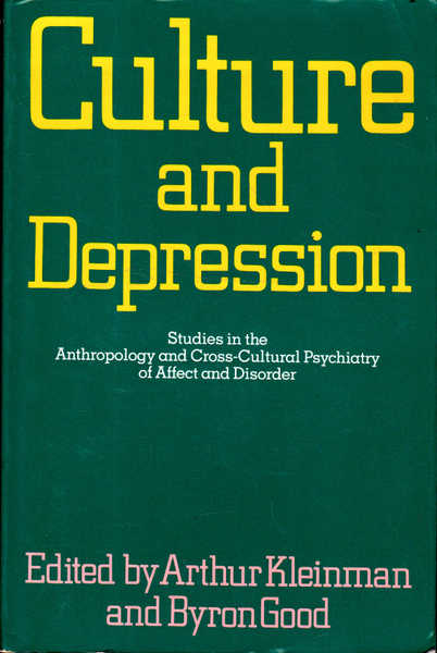 Culture and Depression: Studies in the Anthropology  and Cross-Cultural Psychiatry of Affect and Disorder